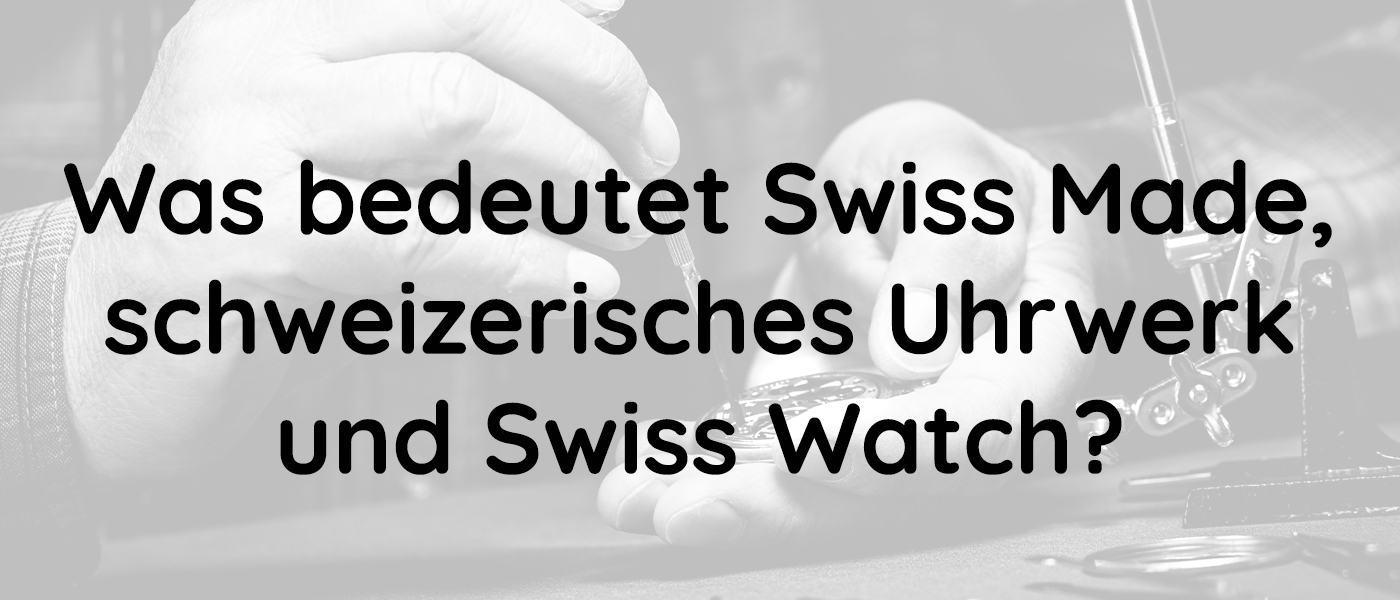 Swiss Made, schweizerisches Uhrwerk, Swiss Watch
